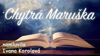 Chytrá Maruška - namluvila Ivana Korolová
