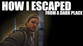 How I Escaped from a Dark Place