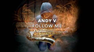 ANDY V - Follow Me