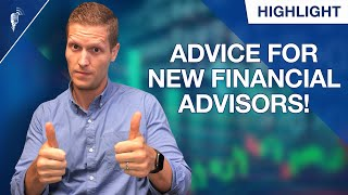 Here is Our Advice to New Financial Advisors...