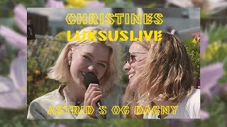 Christines Luksuslive: Astrid S & Dagny   «Glad He's Gone» (Tove Lo Cover)