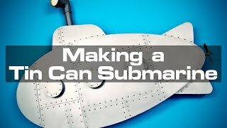 Making A Tin Can Submarine