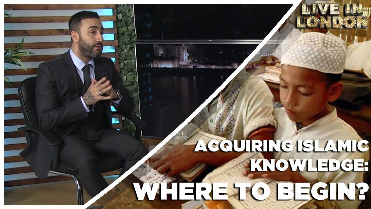 Acquiring Islamic Knowledge: Where to Begin? | Episode 5 Live in London