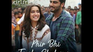 Phir Bhi Tumko Chaahunga Half Girlfriend Arjun K Shraddha K Arijit Singh Shashaa T Mithoon
