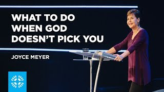 What to Do When God Doesn't Pick You | Joyce Meyer