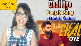 Chal Oye | Parmish Verma | Desi Crew | Latest Punjabi Songs 2019 | Reaction | Review!!!