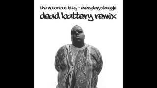 The Notorious B.I.G.   Everyday Struggle (Dead Battery Remix)