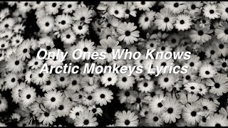 Only Ones Who Know || Arctic Monkeys Lyrics