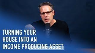 Turning Your House into an Income-Producing Asset | Ep. 123