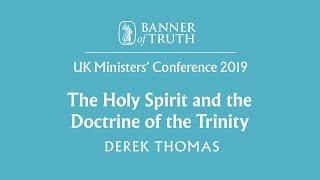 The Holy Spirit and the Doctrine of the Trinity – Derek Thomas