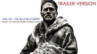 Sam Lee  The Wild Wild Berry OST King Arthur Legend Of The Sword  Trailer Music Version