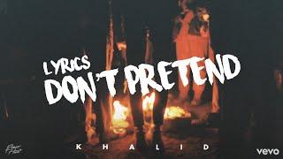 Khalid   Don't Pretend (Lyric Video)