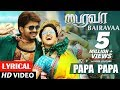 Bairavaa Songs | PaPa PaPa Lyrical Video Song | Vijay, Keerthy Suresh | Santhosh Narayanan