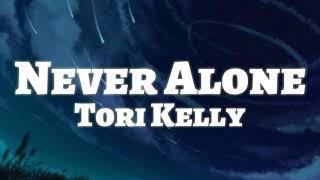 Tori Kelly - Never Alone (Lyrics) ft Kirk Franklin