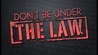 Don't Be Under The Law