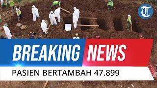 BREAKING NEWS: Update Covid-19 12 Juli 2021 Capai Rekor Tinggi, Sehari Bertambah 47.899 Kasus