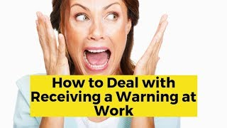 View the video How to Deal with Receiving a Warning at Work