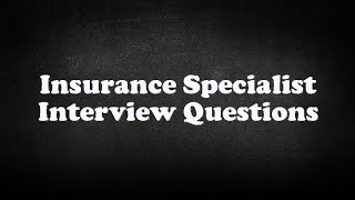 Insurance Specialist Interview Questions