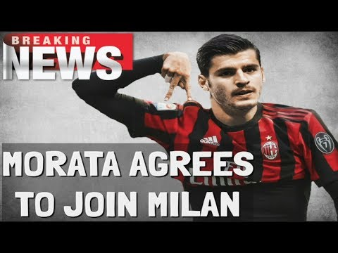 MORATA AGREES TO JOIN AC MILAN   BREAKING NEWS   SERIE A TRANSFER NEWS