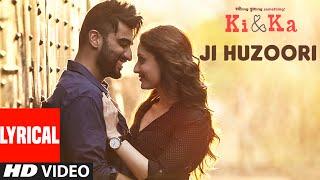JI HUZOORI Lyrical Video Song   KI & KA   Arjun Kapoor