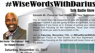 #WiseWordsWithDarius  Episode 40 Focus On Your Dream, Not Your Nightmare