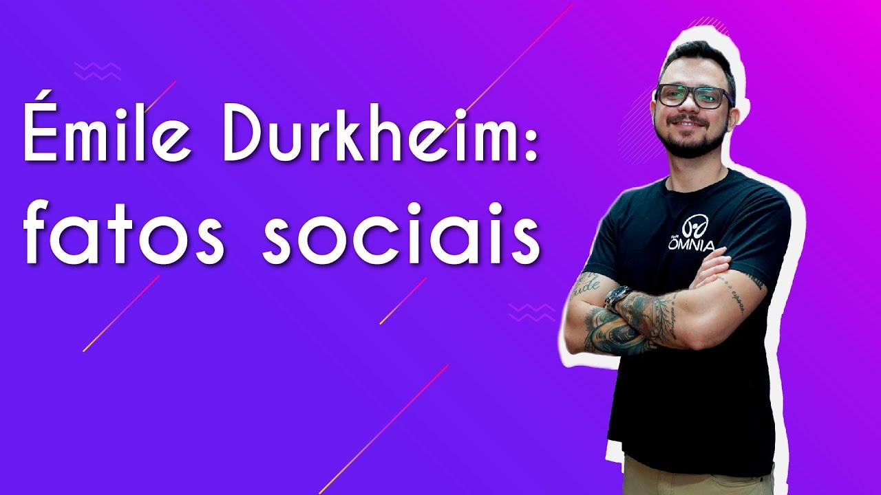 Émile Durkheim: fatos sociais