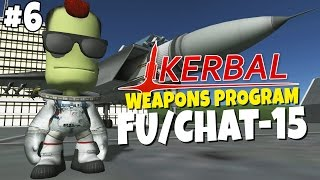 Kerbal Weapons Program #6 - FU/Chat-15