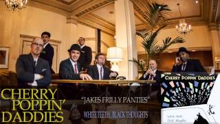 Cherry Poppin' Daddies - Jakes Frilly Panties [Audio Only]