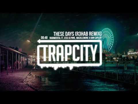 Rudimental Ft Jess Glynne Macklemore Amp Dan Caplen These Days R3hab Remix