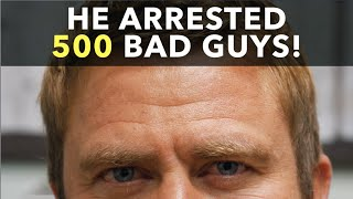 He Arrested 500 Bad Guys!
