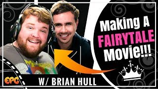 Brian Hull & Making A Fairy Tale Movie: A Fairy Tale After All
