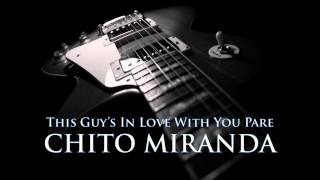 CHITO MIRANDA - This Guy's In Love With You Pare [HQ AUDIO]