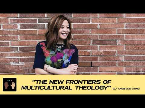 The New Frontiers Of Multicultural Theology w/ Angie Kay Hong