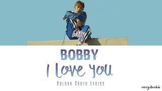 Bobby   I Love You [사랑해] Colour Coded Lyrics; HanRomEng