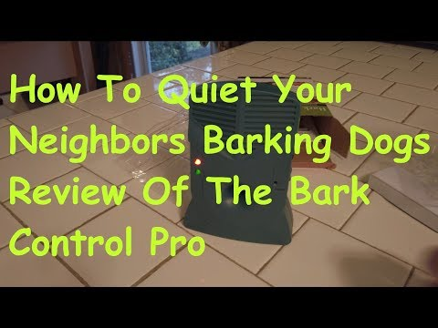 How To Quiet You Neighbors Barking Dogs Review Of The Bark Control Pro