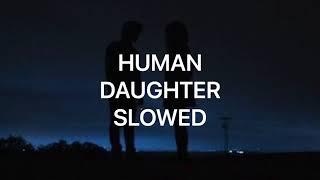 HUMAN - DAUGHTER - slowed down