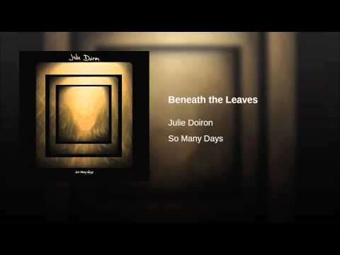 Beneath the Leaves performed by Julie Doiron