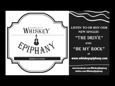 Whiskey Epiphany - Be My Rock