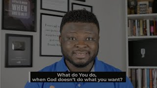 What do you do when God doesn't do what you want?