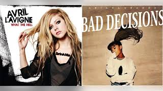Bad Decisions // What The Hell (Mashup) - Ariana Grande & Avril Lavigne