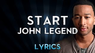 John Legend - Start (Lyrics)
