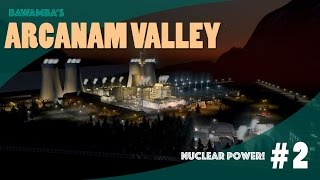 NUCLEAR POWER! - Cities Skylines: Arcanam Valley - Part 2