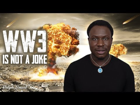 WORLD WAR 3 IS HAPPENING!!! | WW3 is not a joke | Ralph Smart