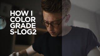 How I Expose & Color Grade S-Log2