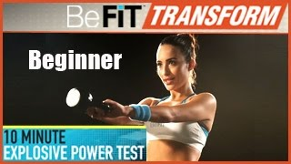 BeFit Transform: 10 Minute Explosive Power Test Workout- Beginner Level by BeFiT