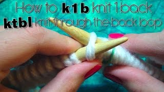 HOW TO K1B - KNIT 1 BACK or ktbl - KNIT THROUGH THE BACK LOOP