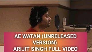 Ae Watan (Unrelease Version) Arijit Singh Full Video