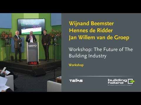 The Future of The Building Industry - Hennes de Ridder en Jan Willem van de Groep