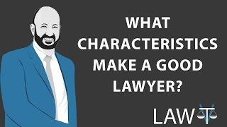 What characteristics make a good lawyer?