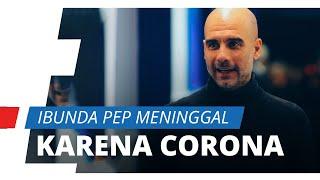 Ibunda Pep Guardiola Meninggal Dunia karena Tertular Virus Corona